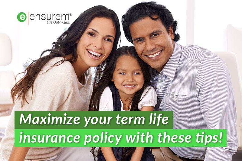 Maximize you term life insurance policy with these tips